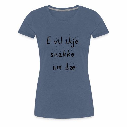 e vil ikje svart - Premium T-skjorte for kvinner