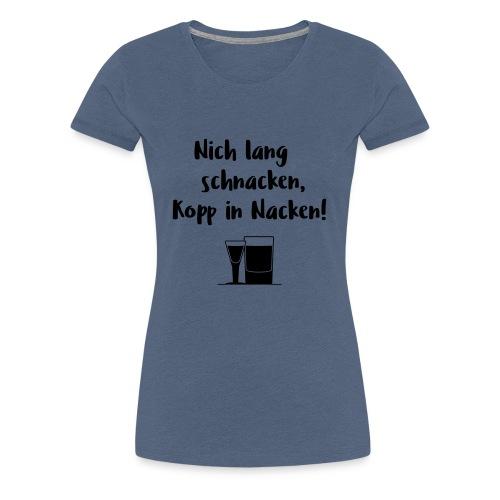 Nich lang schnacken, Kopp in Nacken! - Frauen Premium T-Shirt