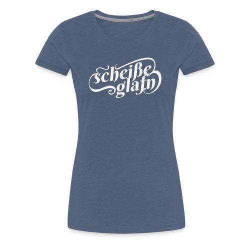 scheiße glafn - Frauen Premium T-Shirt