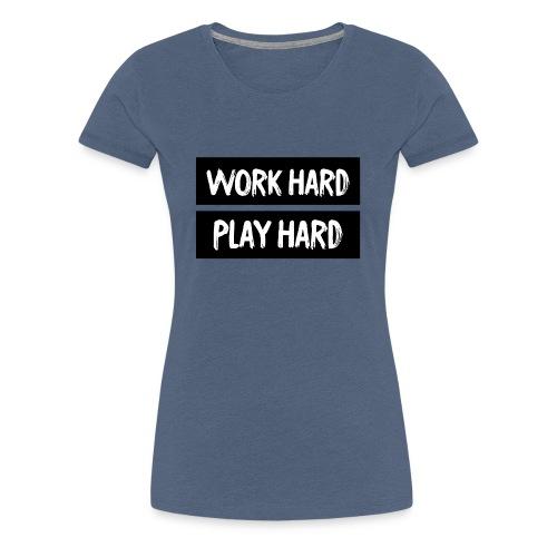 Work Hard Play Hard - Women's Premium T-Shirt