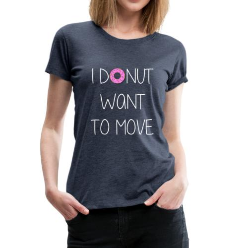 donut want to move white - Frauen Premium T-Shirt