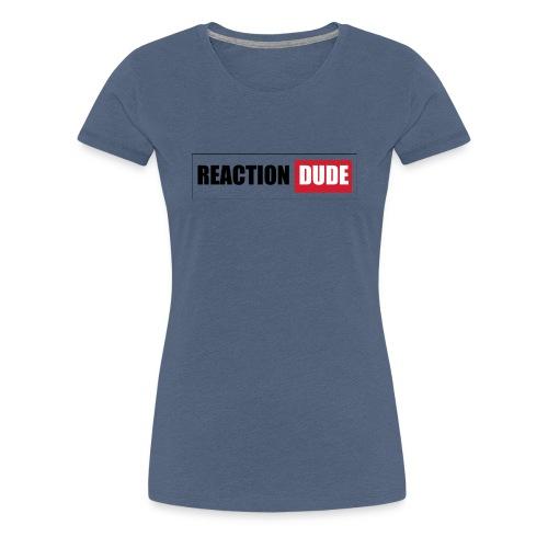 ReactionDude Gear - T-shirt Premium Femme