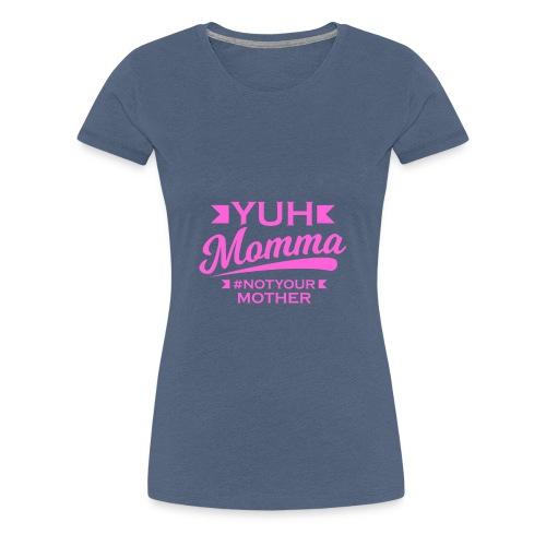 YUH MOMMA TEE - Women's Premium T-Shirt