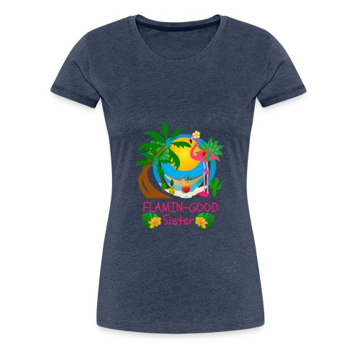 Flamin-Good Fabulous Flamingo Sister Gifts - Women's Premium T-Shirt