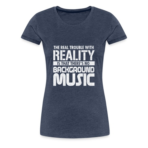 Reality and Music - Women's Premium T-Shirt