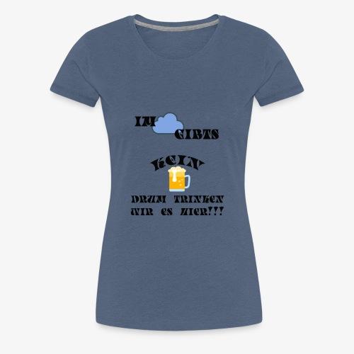 Im Himmel gibts kein Bier - Frauen Premium T-Shirt