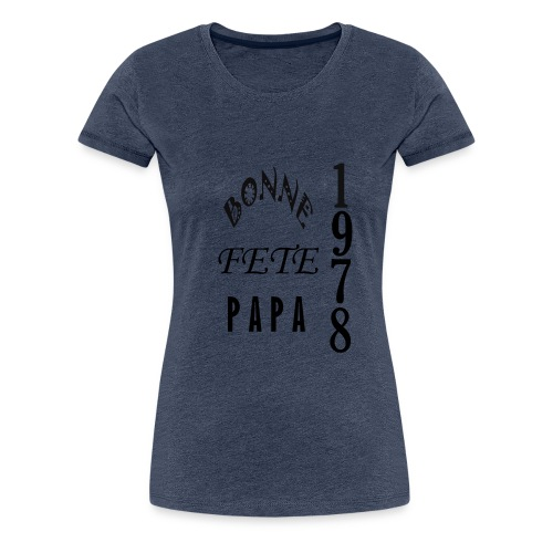 Cadeaux Fete Des Pére _ bonne fête papa_1978 - T-shirt Premium Femme