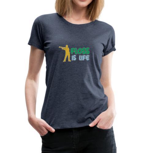 floss is life - Frauen Premium T-Shirt