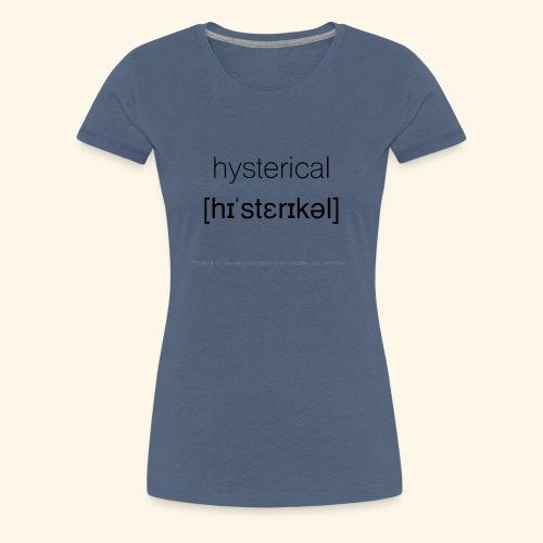hysterical - Frauen Premium T-Shirt