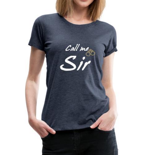 Call me sir - Frauen Premium T-Shirt