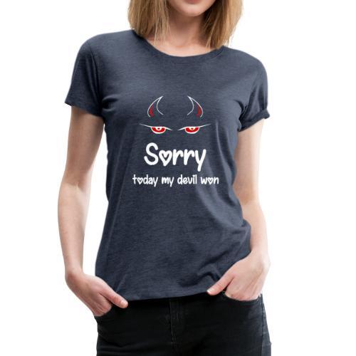 Sorry my devil won - Frauen Premium T-Shirt