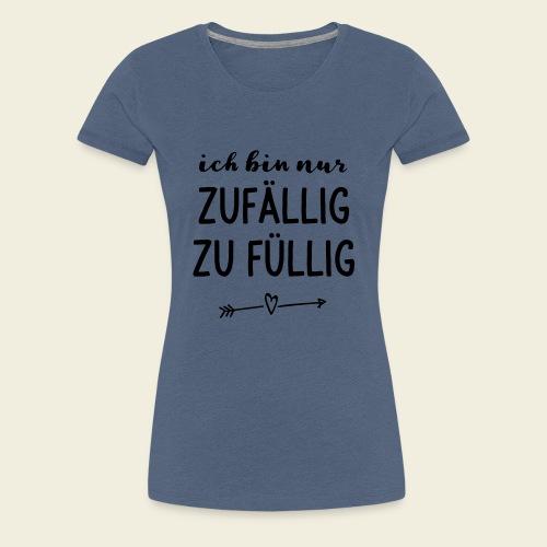 zufällig zu füllig - Frauen Premium T-Shirt