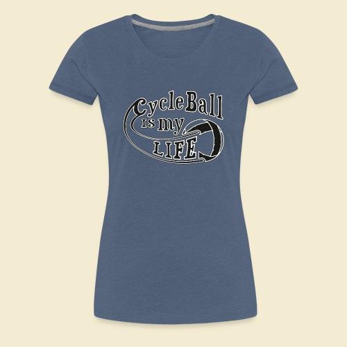 Radball | Cycle Ball is my Life - Frauen Premium T-Shirt