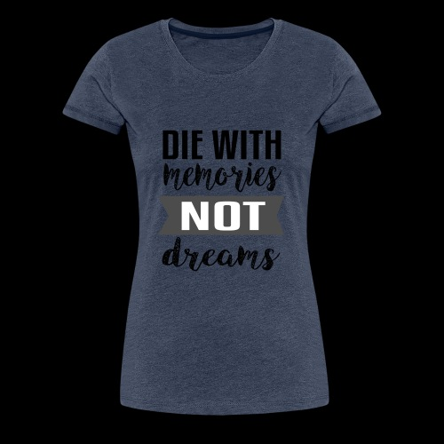 Die With Memories Not Dreams - Frauen Premium T-Shirt