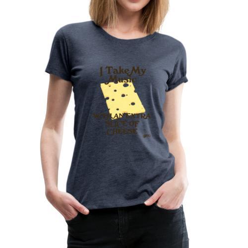 Cheese - Women's Premium T-Shirt