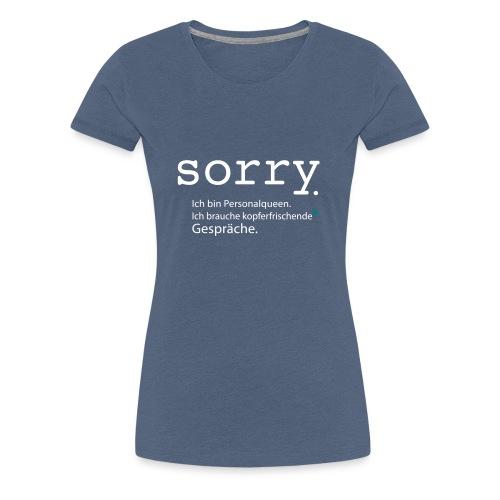 sorry. Ich bin Personalqueen. - Frauen Premium T-Shirt