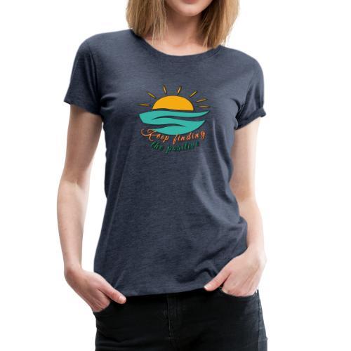 Keep Finding The Positive - Women's Premium T-Shirt
