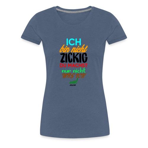 Ich bin nicht Zickig - Frauen Premium T-Shirt