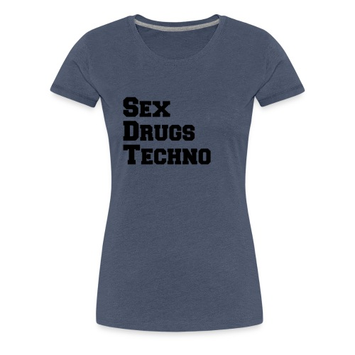 Sex Drugs Techno - Frauen Premium T-Shirt