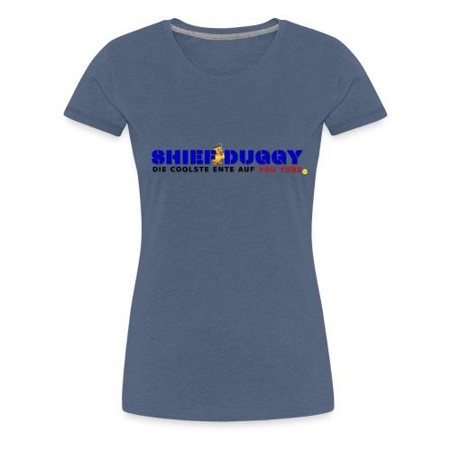 Shief Duggy Die Coolste Ente auf YouTube - Frauen Premium T-Shirt