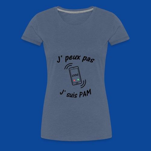 J'peux pas .. J'suis PAM ! - T-shirt Premium Femme