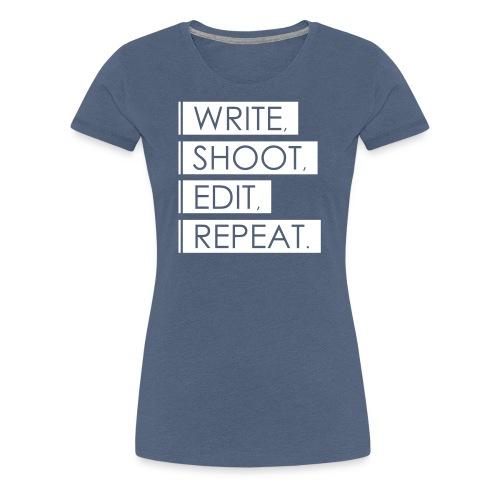 Write, Shoot, Edit, Repeat - Frauen Premium T-Shirt
