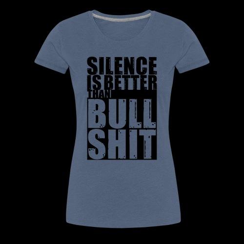 Silence is better than Bullshit - Frauen Premium T-Shirt