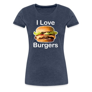 I Love Burgers - T-shirt Premium Femme