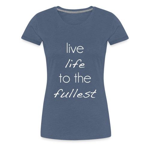 live life to the fullest - Frauen Premium T-Shirt