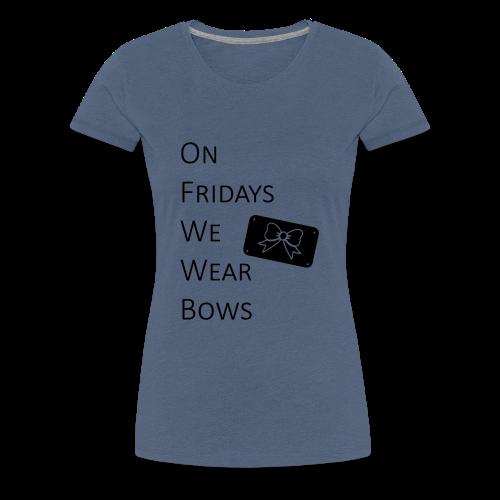 On Fridays We Wear Bows - Frauen Premium T-Shirt