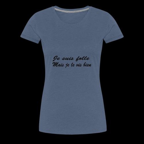 je suis folle - T-shirt Premium Femme