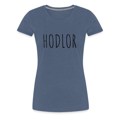 HODLOR - Frauen Premium T-Shirt