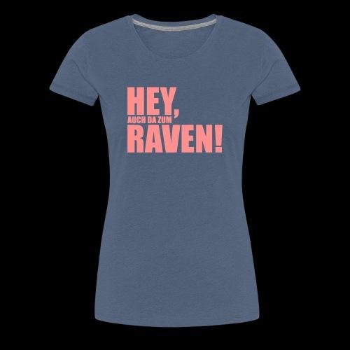 Sprüche T-Shirts – Hey, raven | Sprücheshirts - Frauen Premium T-Shirt