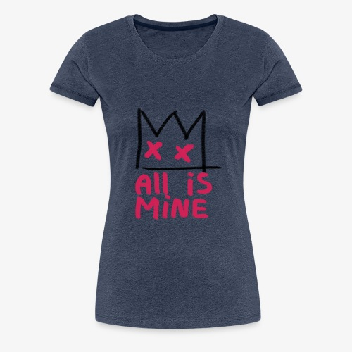 Sick Boy all is mine - T-shirt Premium Femme