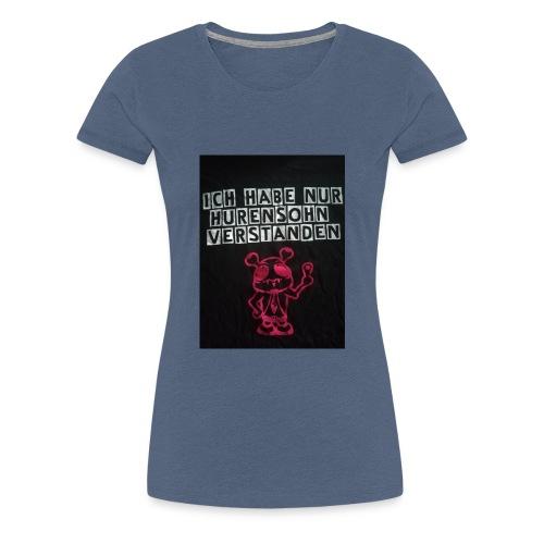 Ich habe nur Hurensohn verstanden - Frauen Premium T-Shirt