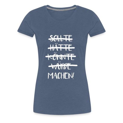 Sollte Hätte Könnte Würde Machen! Spruch Büro Job - Frauen Premium T-Shirt
