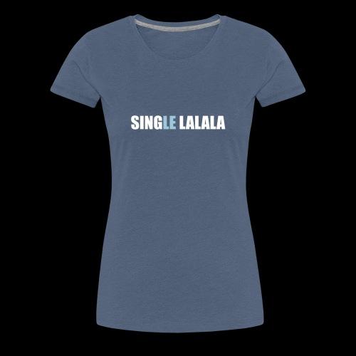 Sprüche T-Shirts – Single lalala | Sprücheshirts - Frauen Premium T-Shirt