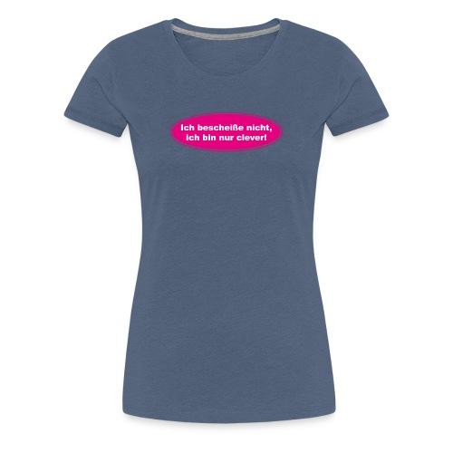 Ich bescheiße nicht, ich bin nur clever! (pink) - Frauen Premium T-Shirt