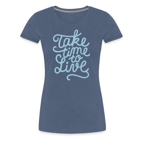 prendre le temps de vivre - T-shirt Premium Femme