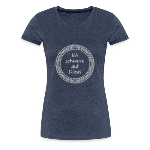 Ich schwöre auf Diesel - Frauen Premium T-Shirt