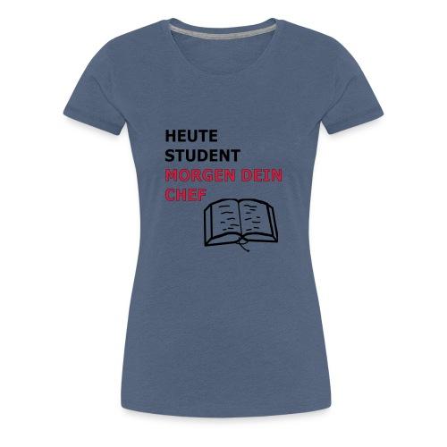 Student , morgen dein Chef Geschenk Geschenkidee - Frauen Premium T-Shirt