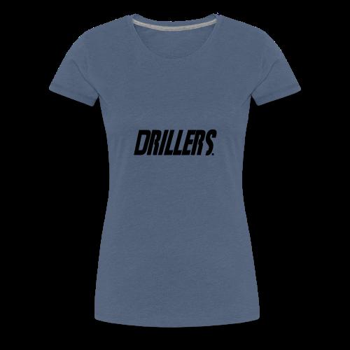 Drillers | BlackText - Women's Premium T-Shirt