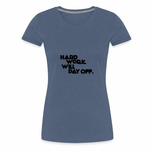 Harte Arbeit zahlt sich aus! - Deine Motivation - Frauen Premium T-Shirt