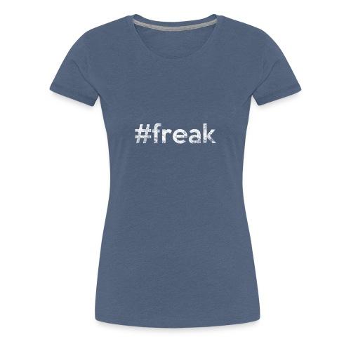 #freak white - Frauen Premium T-Shirt