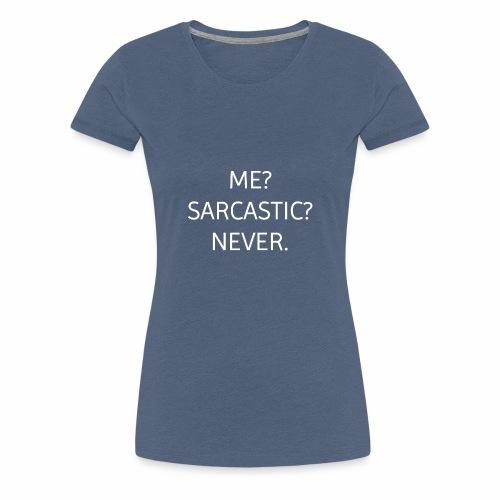 Ich? Sarkasmus? Nie. Geschenk oder Idee Spruch - Frauen Premium T-Shirt