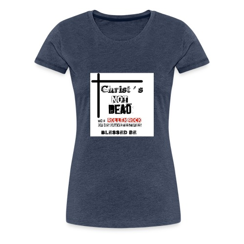 Christ's Not Dead - T-shirt Premium Femme