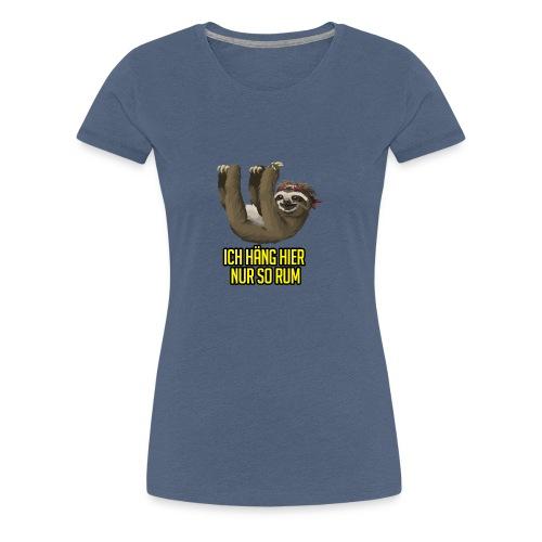Ich häng hier nur so rum Faultier - Frauen Premium T-Shirt