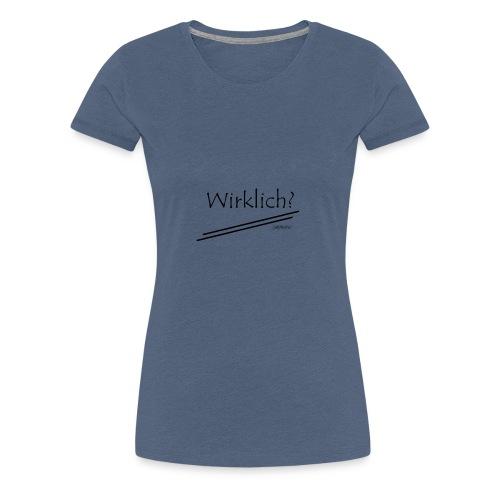 Wirklich? Schwarz - Frauen Premium T-Shirt