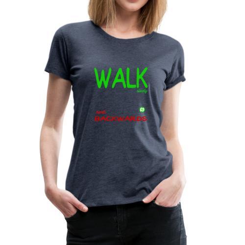 Walk slowly never backwards mit Jesus fragt Dich - Frauen Premium T-Shirt