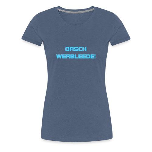 ORSCHWERBLEEDE Sachsen lustig Geschenk Heimat - Frauen Premium T-Shirt